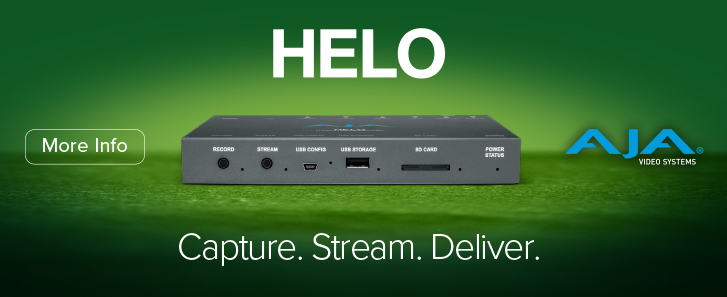 AJA Video Systems. HELO. Capture. Stream. Deliver. More Info >>